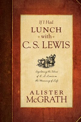 Buy your copy of If I Had Lunch with C.S. Lewis in the Bible Gateway Store